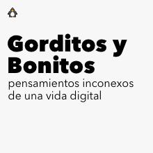 Gorditos y Bonitos - pensamientos inconexos de una vida digital